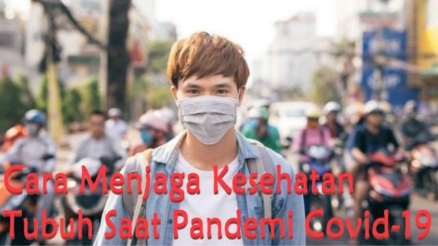 Cara Menjaga Kesehatan Tubuh Saat Pandemi Covid-19